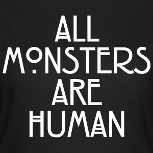 All monsters are human Magliette - Maglietta da donna
