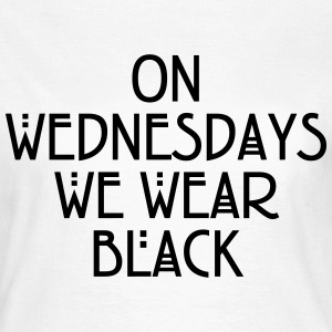 On wednesdays we wear black T-shirts - Vrouwen T-shirt