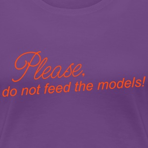 DO NOT FEED THE MODELS - Frauen Premium T-Shirt