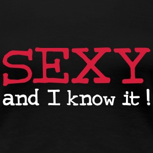 Sexy and I know it ! Tee shirts - T-shirt Premium Femme