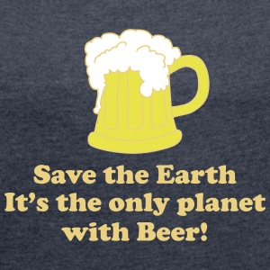 save earth and beer T-Shirts - Women's T-shirt with rolled up sleeves