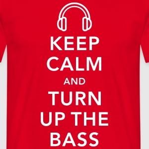 keep calm and turn up the bass T-Shirts - Men's T-Shirt