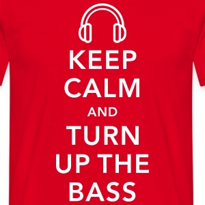 keep calm and turn up the bass Magliette - Maglietta da uomo