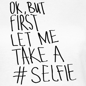 Ok, But First Let Me Take A #Selfie T-shirts - Vrouwen T-shirt