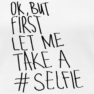 Ok, But First Let Me Take A #Selfie Tee shirts - T-shirt Premium Femme