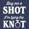 Buy Me a Shot I'm Tying the Knot T-Shirts - Women's Premium T-Shirt