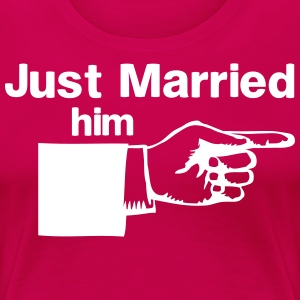 Just Married Him T-Shirts - Women's Premium T-Shirt