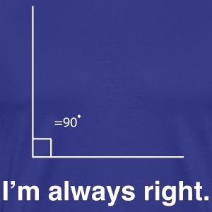I'm Always Right Angle T-Shirts - Men's Premium T-Shirt