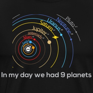 In My Day We Had 9 Planets T-Shirts - Men's Premium T-Shirt