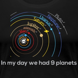 In My Day We Had 9 Planets T-Shirts - Women's Premium T-Shirt