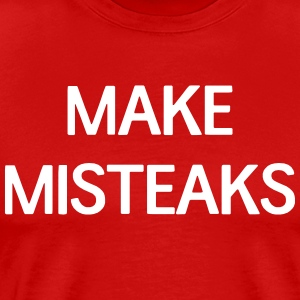 Make Misteaks T-Shirts - Men's Premium T-Shirt