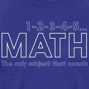 Math the Only Subject that Counts T-Shirts - Men's Premium T-Shirt