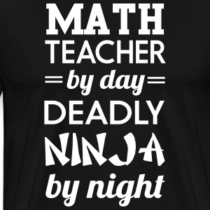 Math Teacher by Day Deadly Ninja by Night T-Shirts - Men's Premium T-Shirt