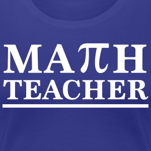 Math Teacher Pi T-Shirts - Women's Premium T-Shirt