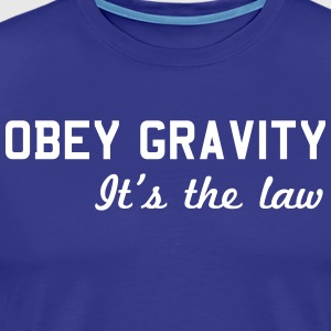 Obey Gravity It's the Law T-Shirts - Men's Premium T-Shirt