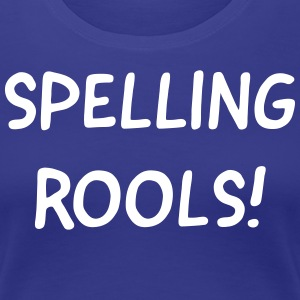 Spelling Rools! T-Shirts - Women's Premium T-Shirt