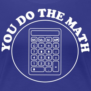 You Do the Math T-Shirts - Women's Premium T-Shirt