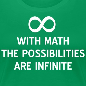 With Math the Possibilities are Infinite T-Shirts - Women's Premium T-Shirt