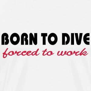 Born to dive-forced to work T-shirts - Premium-T-shirt herr