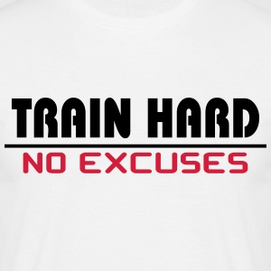 Train hard-no excuses T-shirts - Mannen T-shirt