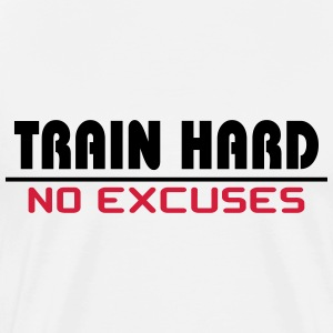 Train hard-no excuses T-Shirts - Men's Premium T-Shirt