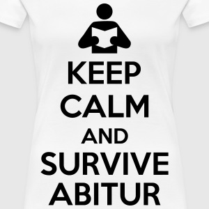 Keep calm and survive Abitur T-Shirts - Frauen Premium T-Shirt