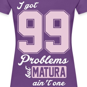I got 99 Problems but Matura ain't one T-Shirts - Frauen Premium T-Shirt