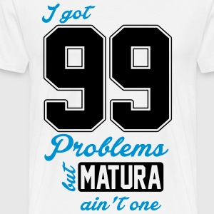 I got 99 Problems but Matura ain't one T-Shirts - Männer Premium T-Shirt