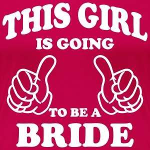 This Girl is going to be a Bride T-Shirts - Women's Premium T-Shirt