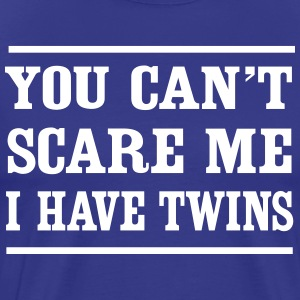 You Can't Scare Me I Have Twins T-Shirts - Men's Premium T-Shirt