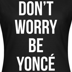 Dot worry be yoncé T-Shirts - Frauen T-Shirt