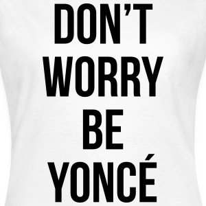 Dot worry be yoncé T-Shirts - Women's T-Shirt