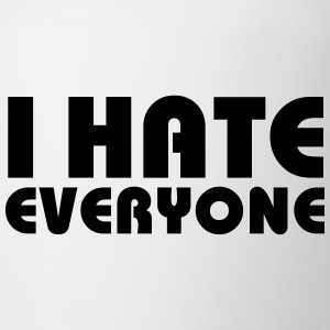 I hate everyone Flaschen & Tassen - Tasse