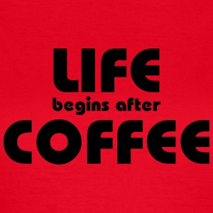 Life begins after coffee T-Shirts - Women's T-Shirt