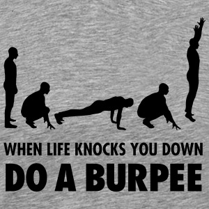 When Life Knocks You Down - Do A Burpee T-shirts - Herre premium T-shirt