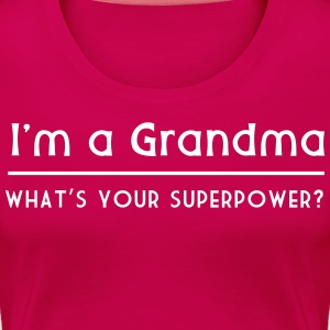I'm a Grandma What's Your Superpower T-Shirts - Women's Premium T-Shirt