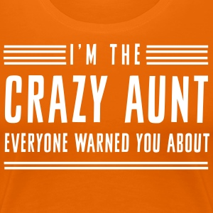 I'm the Crazy Aunt Everyone Warned You About T-Shirts - Women's Premium T-Shirt
