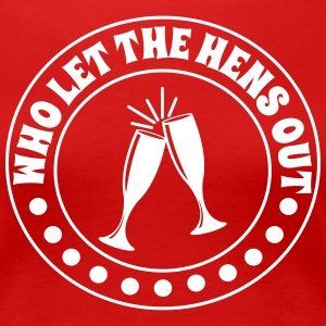 Who Let the Hens Out T-Shirts - Women's Premium T-Shirt