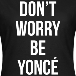 Don't worry be yonce T-Shirts - Women's T-Shirt
