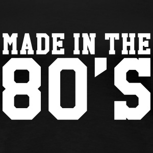 Made in the 80'S T-Shirts - Women's Premium T-Shirt