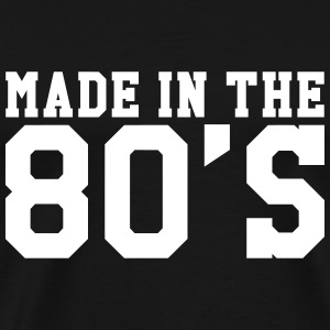 Made in the 80'S T-Shirts - Men's Premium T-Shirt
