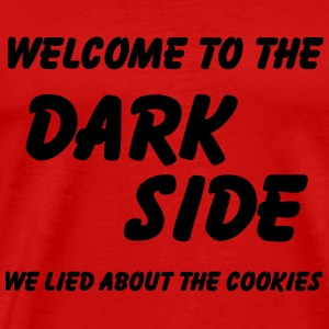Welcome to the Dark Side-we lied about the cookies T-Shirts - Men's Premium T-Shirt
