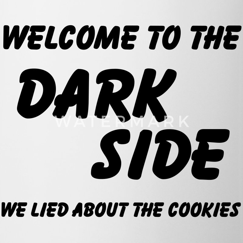 Welcome to the Dark Side-we lied about the cookies Bottles & Mugs - Mug