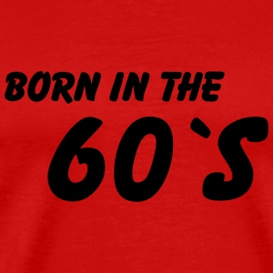 Born in the 60's T-Shirts - Men's Premium T-Shirt