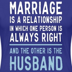 Marriage One Person is Always Right... T-Shirts