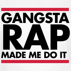 Gangsta rap made me do it T-shirts - T-shirt dam