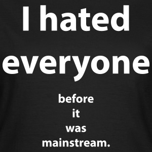 I hated everyone before it was mainstream T-shirts - T-shirt dam
