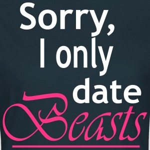 Sorr,I Only Date Beasts T-Shirts - Women's T-Shirt