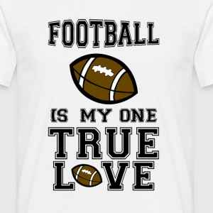 football is my one true love T-Shirts - Men's T-Shirt