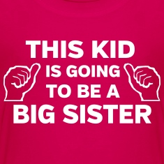 This Kid is Going to Be a Big Sister Shirts